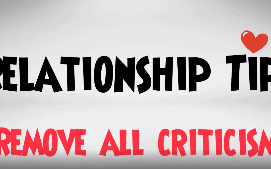 Video: Relationship Tips – Remove All Criticism